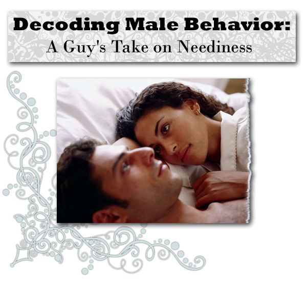 Decoding Male Behavior: A Guy's Take on Neediness | Dating
