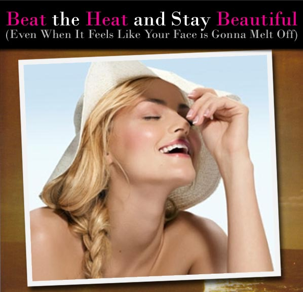 Beat the Heat and Stay Beautiful (Even When It Feels Like Your Face is Gonna Melt Off) post image
