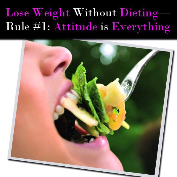 Lose Weight Without Dieting—Rule #1: Attitude is Everything post image