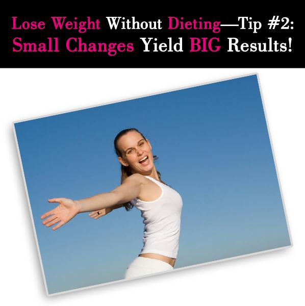 Lose Weight Without Dieting—Tip #2: Small Changes Yield BIG Results! post image