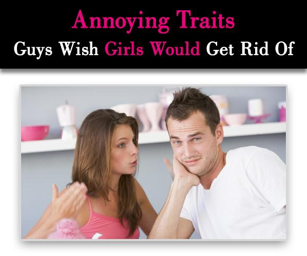 Six Annoying Traits Guys Wish Girls Would Get Rid Of post image