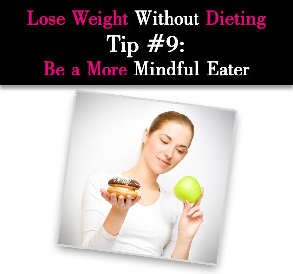 Lose Weight Without Dieting Tip #9: Be a More Mindful Eater post image