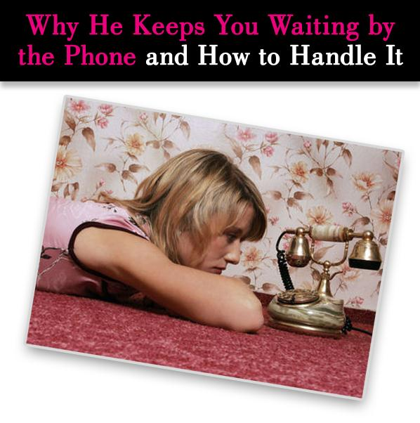 Why He Keeps You Waiting By The Phone & How To Handle It post image