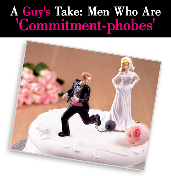 "A Guy's Take: Men Who Are ""Commitment-phobes"" post image"