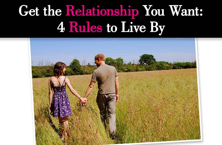 Get the Relationship You Want: 4 Rules to Live By post image