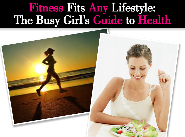 Fitness Fits Any Lifestyle: The Busy Girl's Guide to Health post image