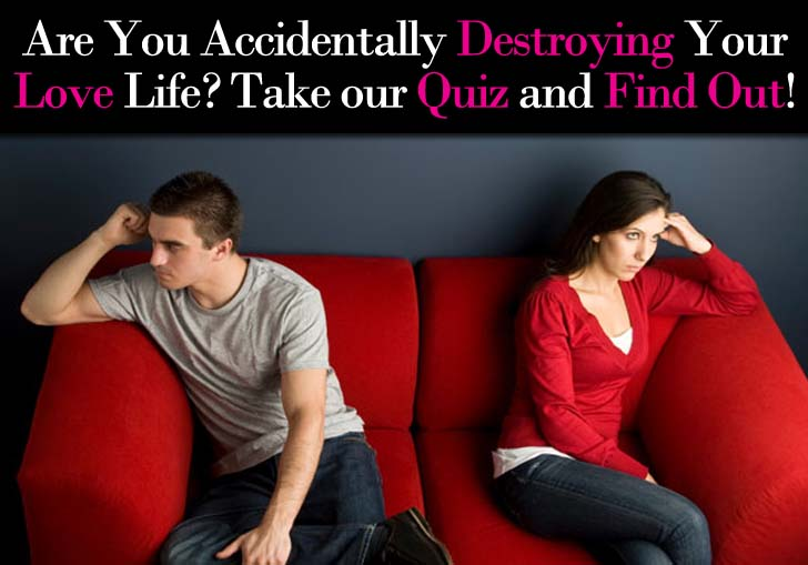 """Are You Accidentally Destroying Your Love Life?"" Quiz post image"
