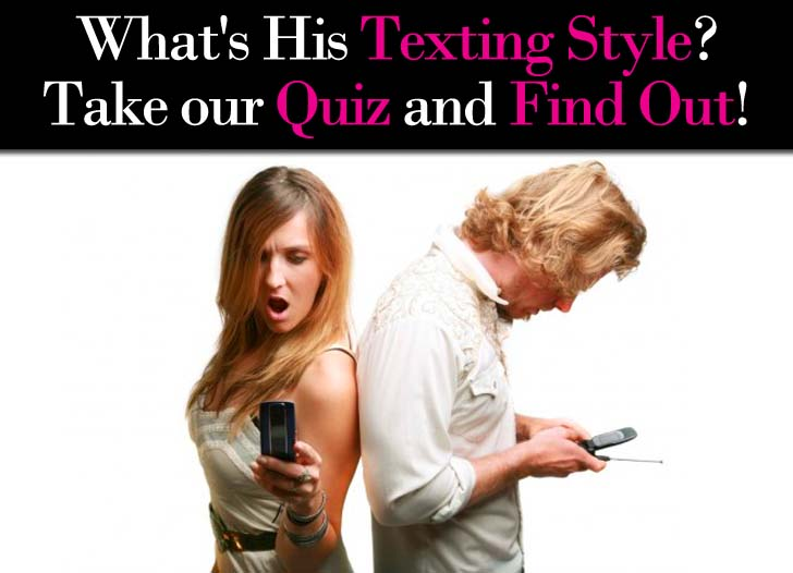 """What's His Texting Style"" Quiz – See what his texting style reveals about his feelings for you post image"