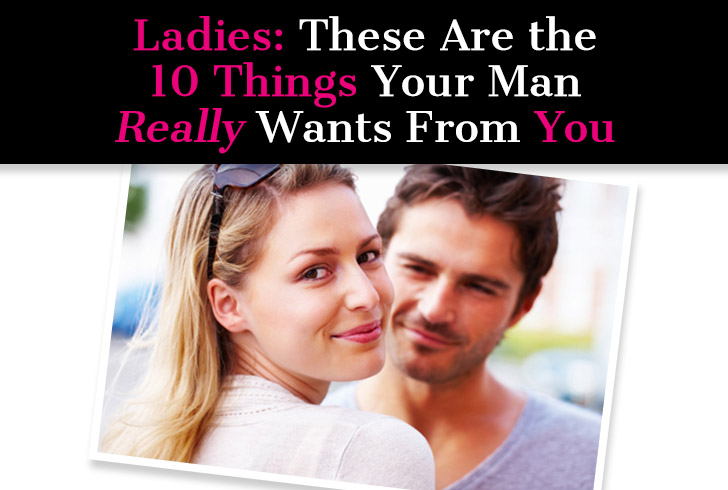 Ladies: These Are the 10 Things Your Man Really Wants From You