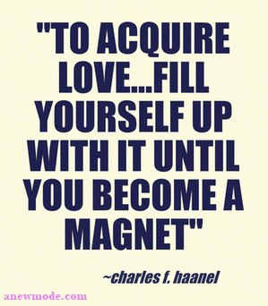 to-acquire-love-fill-yourself-up-become-magnet