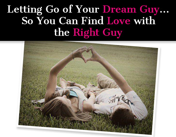 Letting Go of Your Dream Guy … So You Can Find Love with the Right Guy post image