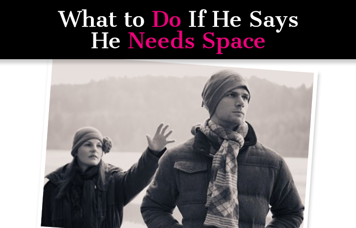 What to Do When He Says He Needs Space
