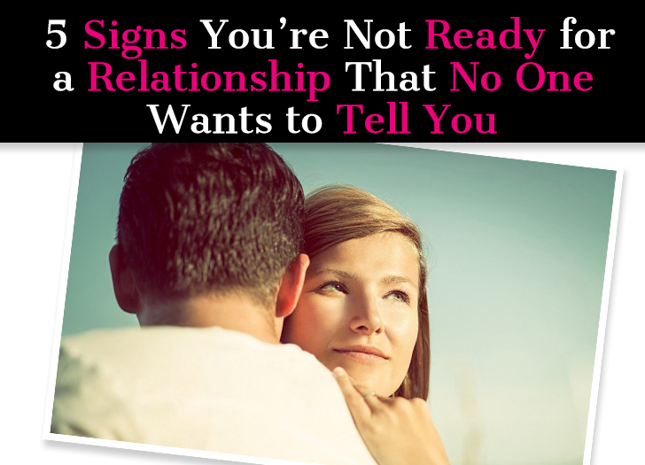 5 Signs You're Not Ready for a Relationship That No One