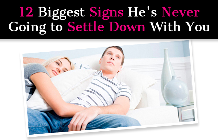 12 Biggest Signs He's Never Going to Settle Down With You