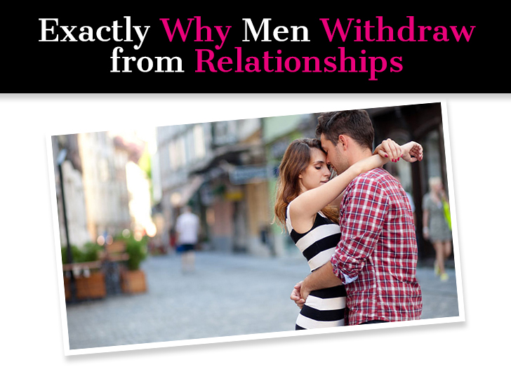 Exactly Why Men Withdraw from Relationships post image