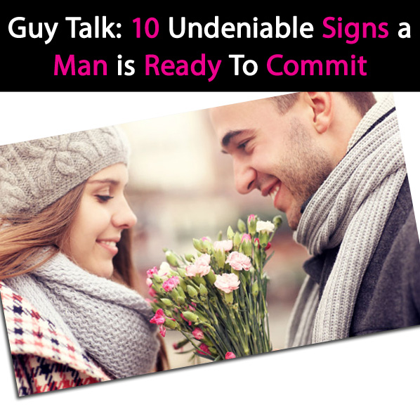 Guy Talk: 10 Undeniable Signs a Man is Ready To Commit
