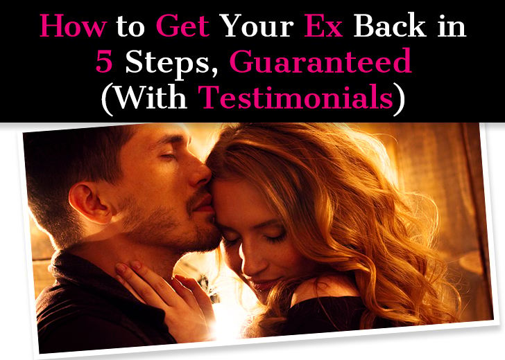 How to Get Your Ex Back in 5 Steps Guaranteed (With Testimonials)