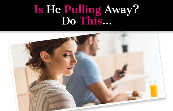 If He's Pulling Away, Do This… post image