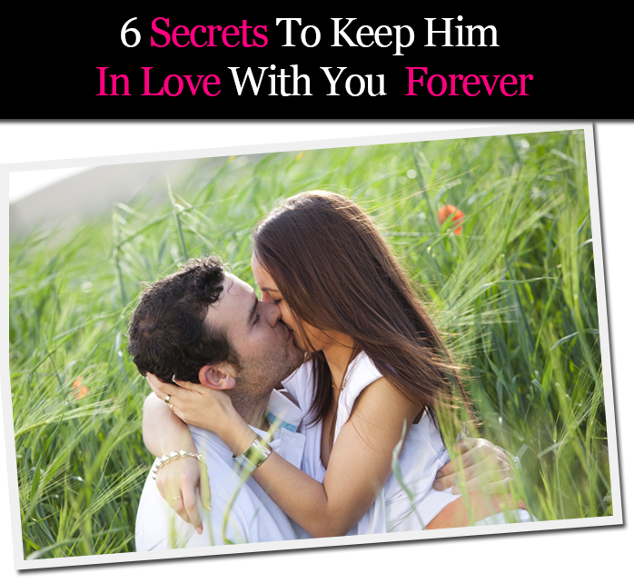 6 Secrets to Keep Him In Love With You Forever post image