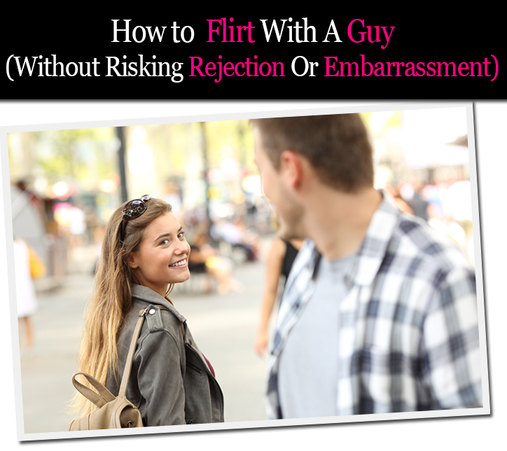 How to Flirt With a Guy (Without Risking Rejection Or Embarrassment) post image