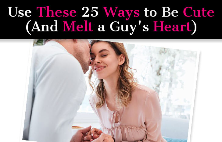Use These 25 Ways to Be Cute (And Melt A  Guy's Heart) post image