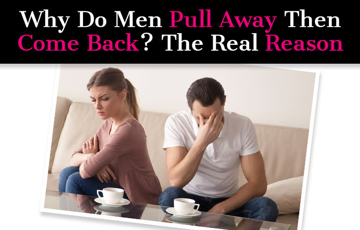 Why Do Men Pull Away Then Come Back? The Real Reason post image
