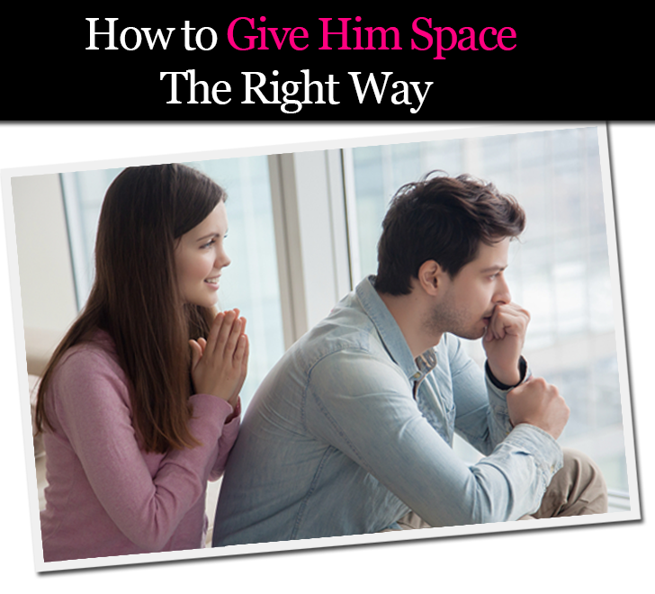 How to Give Him Space The Right Way