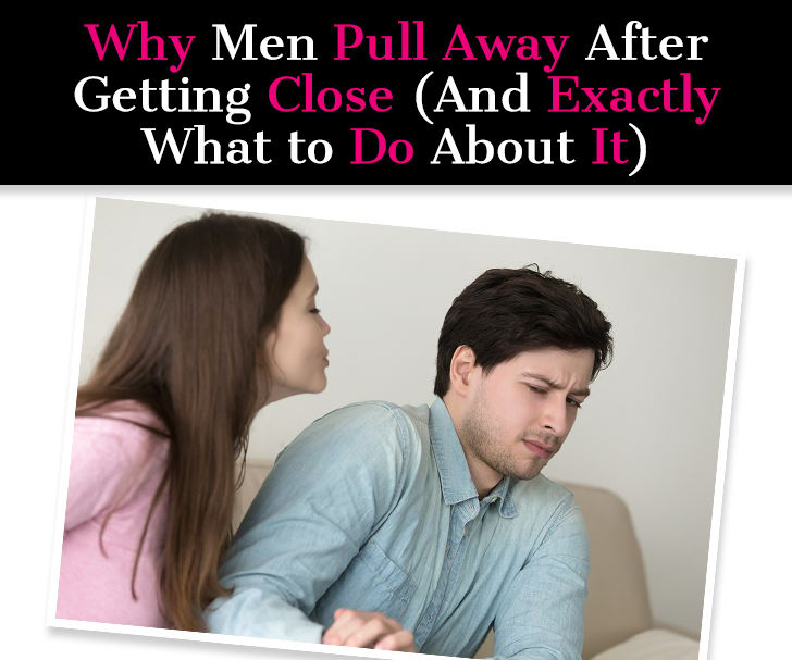 Why Men Pull Away After Getting Close (And Exactly What To