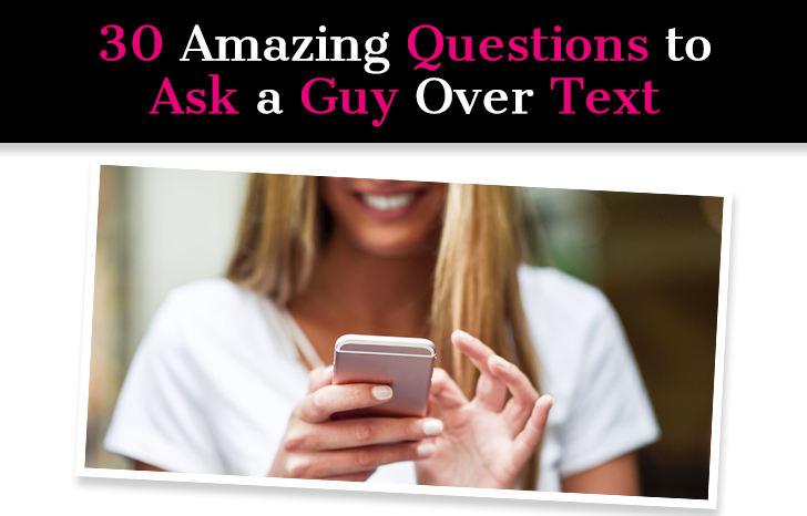 30 Amazing Questions to Ask a Guy Over Text
