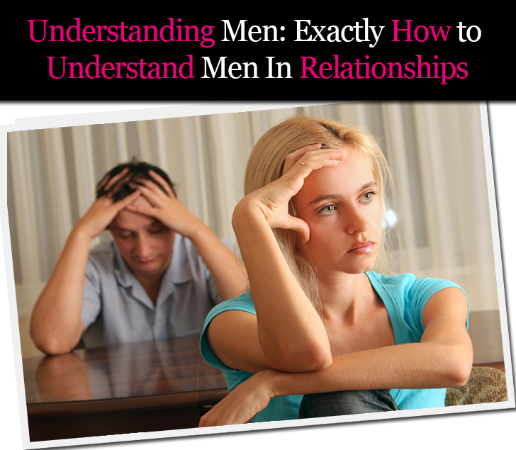 Understanding Men: Exactly How to Understand Men In Relationships post image