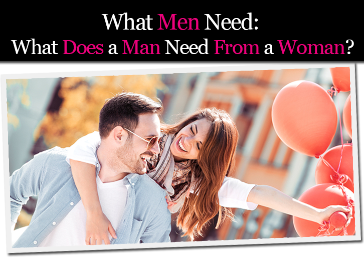 What Men Need: What Does a Man Need From a Woman? post image