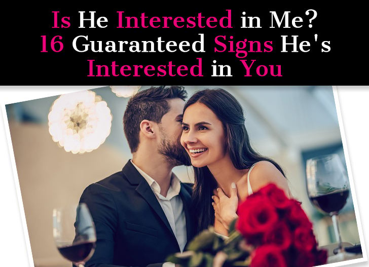 Is He Interested In Me? 16 Guaranteed Signs He's Interested in You post image