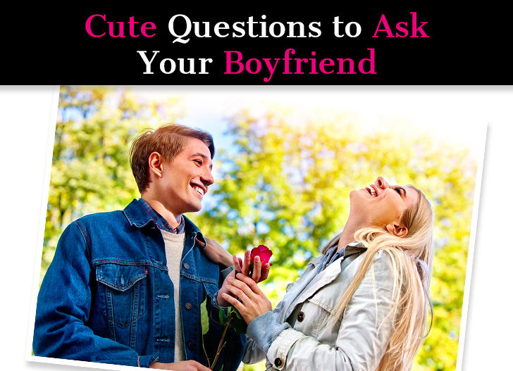 Cute Questions To Ask Your Boyfriend (Sweet Things To Ask Your BF) post image