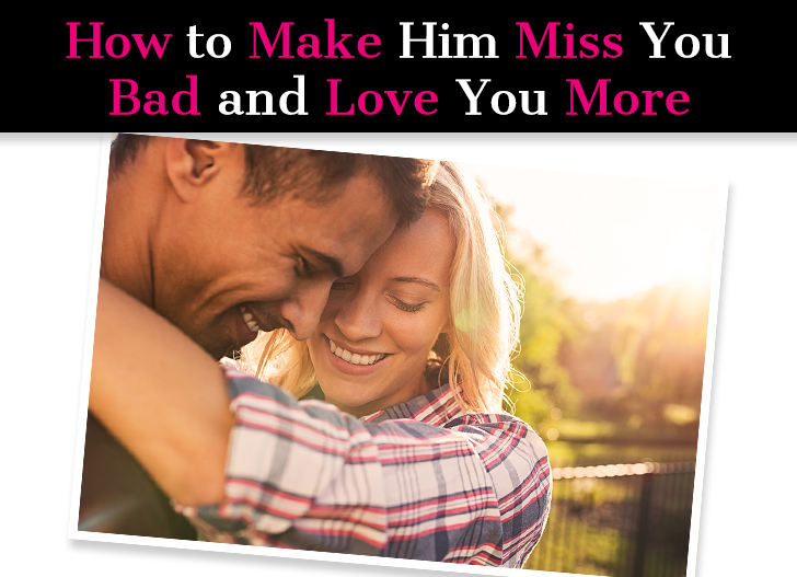 I Want Him to Miss Me: How to Make Him Miss You Bad And Love