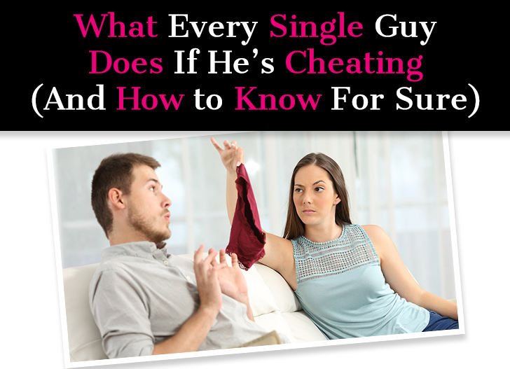 What Every Single Guy Does If He's Cheating (And How To Know