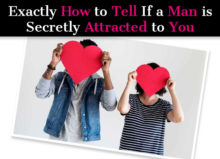 Exactly How to Tell If a Man Is Secretly Attracted to You