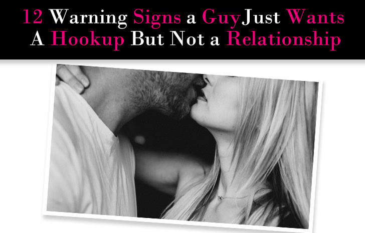 12 Warning Signs a Guy Just Wants a Hookup But Not a Relationship post image