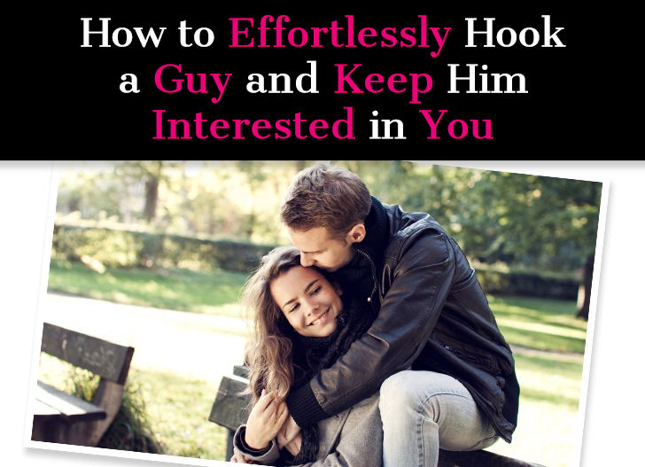 How to Effortlessly Hook a Guy and Keep Him Interested In You post image